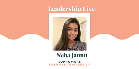 Leadership Live with Neha Jannu, Sophomore @ Columbia University tickets