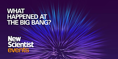 What Happened at the Big Bang? : On-demand Event tickets
