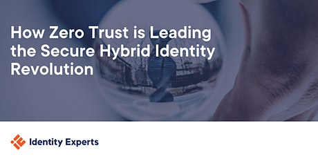 How Zero Trust is Leading the Secure Hybrid Identity Revolution tickets
