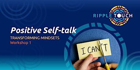Positive Self-Talk, Transforming Mindsets, Workshop 1 tickets