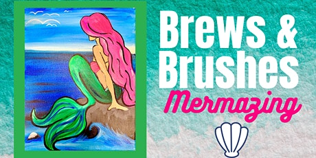 Brews and Brushes- Mermazing tickets