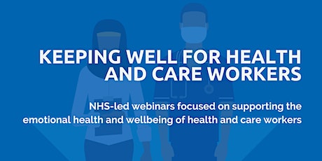 Keeping Well for Health and Care Workers: #7 Coping with Burnout & Anxiety tickets
