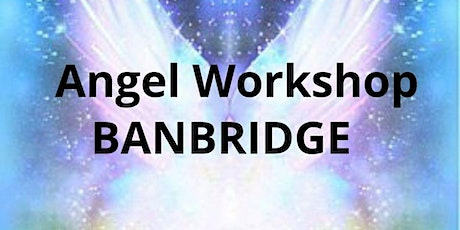 Introduction to Angels Workshop - BANBRIDGE - 16th August tickets