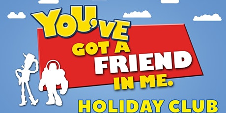You've Got A Friend In Me Online Holiday Club tickets