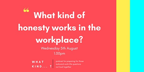 What Kind of honesty works in the workplace? tickets