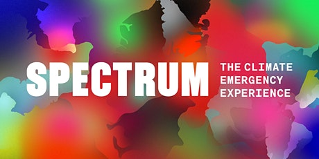 SPECTRUM | The Climate Emergency Experience - AUGUST Admission tickets