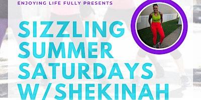 Sizzling Summer Saturdays w/Shekinah