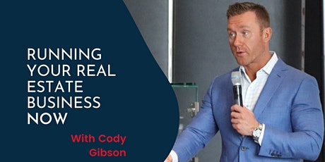 Running Your Real Estate Business NOW with Cody Gibson tickets