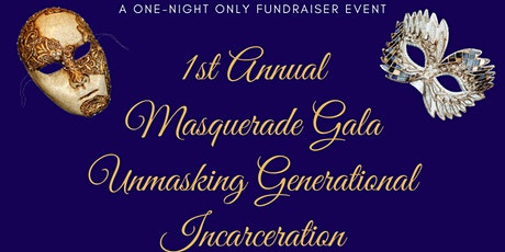 1st Annual Masquerade Gala Fundraiser: Unmasking Generational Incarceration tickets