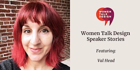 Women Talk Design Speaker Stories: Val Head tickets