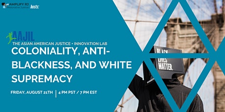 8/21 AAJIL : Coloniality, Anti-Blackness, and White Supremacy tickets