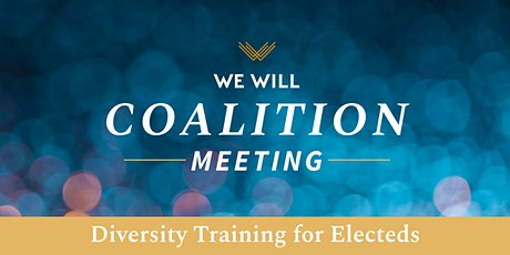 WE WILL Coalition Meetings - Diversity Training for Electeds tickets
