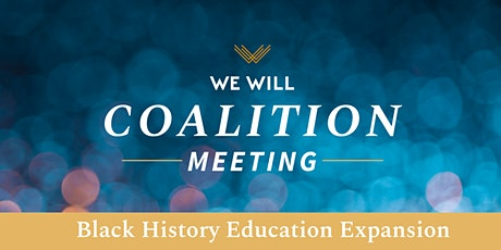 WE WILL Coalition Meeting - Black History Education Expansion tickets