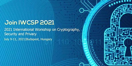 2021 International Workshop on Cryptography, Security and Privacy (IWCSP 20 tickets
