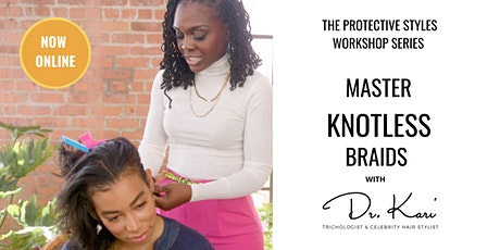 Master Knotless Braids With Celebrity Hairstylist Dr. Kari Williams Online tickets
