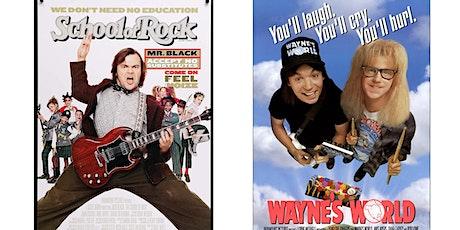 1.) School of Rock  2.) Wayne's World tickets