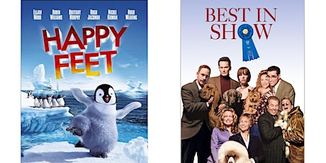 1.) Happy Feet  2.) Best in Show tickets