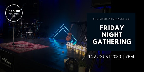 The Shed Friday Night Gathering | 14 August 2020 tickets