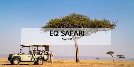 EQ Safari - March Topic TBC tickets