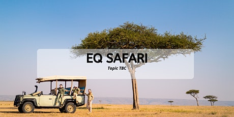 EQ Safari - September Topic TBC tickets