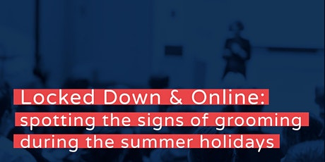 Locked Down & Online: spotting the signs of grooming during the holidays tickets