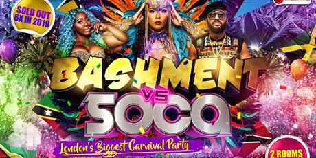 BASHMENT vs SOCA - London's Biggest CARNIVAL Party tickets
