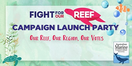 Our Reef, Our Region, Our Votes- Fight For Our Reef Campaign Launch tickets
