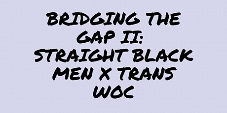 Bridging the Gap II:  Dinner Convo  w Trans WoC and Straight Black Men tickets