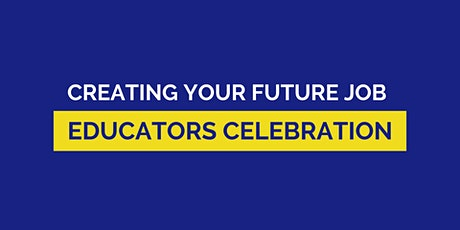 Creating Your Future Job - Educators Celebration Evening tickets