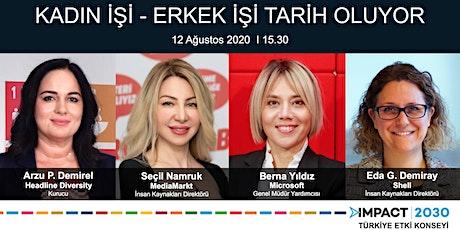 Türkiye Etki Konseyi Paneli: Kadın İşi - Erkek İşi Tarih Oluyor billets