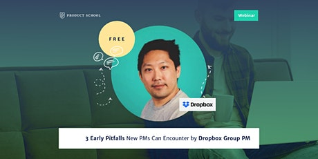 Webinar: 3 Early Pitfalls New PMs Can Encounter by Dropbox Group PM tickets