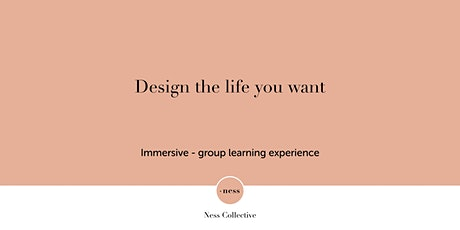 DESIGN THE LIFE YOU WANT - Group learning experience tickets