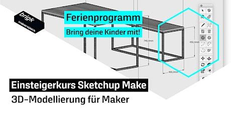 Ferienprogamm: Einsteigerkurs Sketchup Make - 3D-Modellierung für Maker Tickets