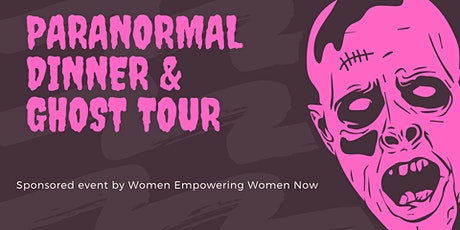 Paranormal Dinner & Ghost Tour  sponsored by Women Empowering Women Now tickets