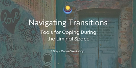 Navigating Transitions - Tools for Coping During the Liminal Space tickets