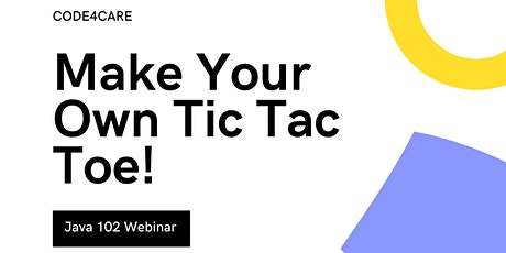 JAVA 102 WEBINAR: MAKE YOUR OWN TIC TAC TOE! tickets