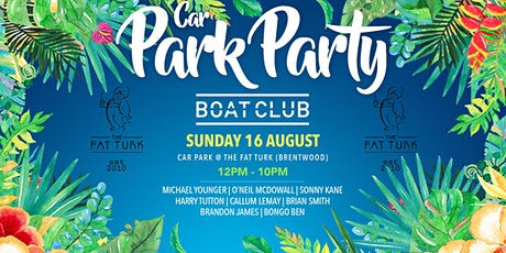 Boat Club Car Park Party @ The Fat Turk tickets
