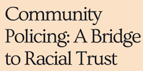Community Policing: A Bridge to Racial Trust Building and Reconciliation tickets
