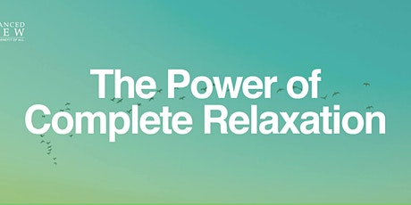 The Power of Complete Relaxation - Open Meeting (online) billets