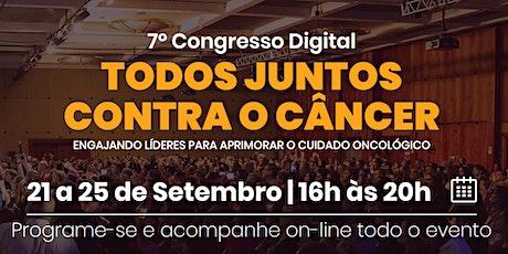 7º Congresso Digital - TODOS JUNTOS CONTRA O CÂNCER ingressos