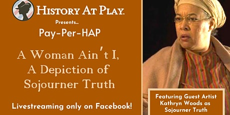 Pay-Per-HAP: A Woman Aint I, A Depiction of Sojourner Truth Watch Party tickets