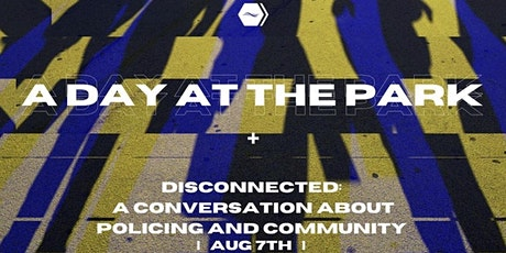 Day at the Park 3 l Disconnected l  Conversation on Policing & Community tickets