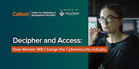 Decipher and Access: How Women Will Change the Cybersecurity Industry tickets