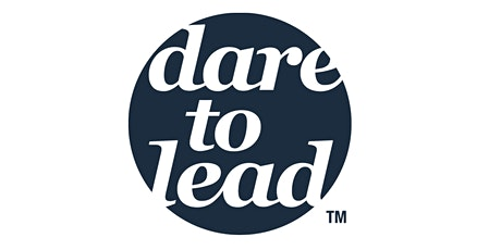 CIPD - Dare to Lead™ - Developing Brave Leaders and Courageous Cultures tickets
