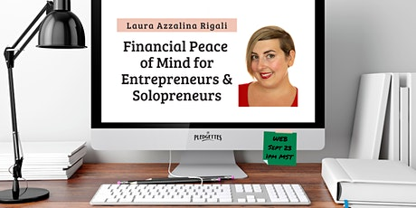 Financial Peace of Mind for Entrepreneurs/Solopreneurs with Laura Rigali tickets