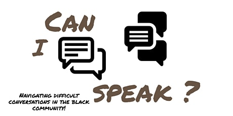 Can I speak? Navigating difficult conversations in the black community! tickets