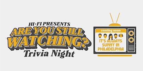 RESCHEDULED: It's Always Sunny In Philadelphia Trivia @ HI-FI Annex tickets