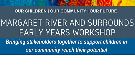 Margaret River and Surrounds Early Years Stakeholder Workshop tickets