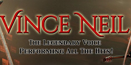 Vince Neil - The Legendary Voice - Performing All the Hits! tickets