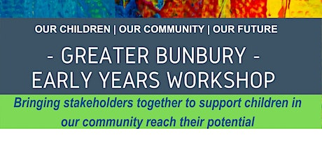 Greater Bunbury Early Years Stakeholder Workshop tickets